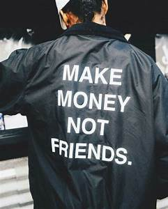 Make money, not friends \ quotes | Word Up (Quotes to ...