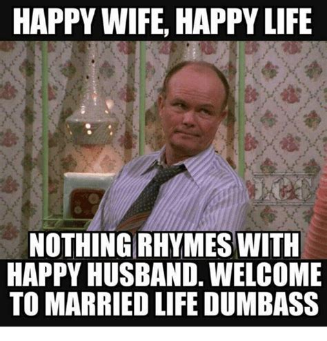 Husband And Wife Memes - 25 best happy wife happy life memes their lives memes the memes