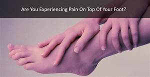Top 10 Reasons For Pain On Top Of Foot