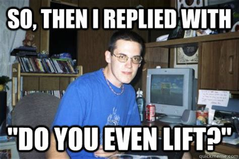 Lift Meme - i m a total badass do you even lift know your meme