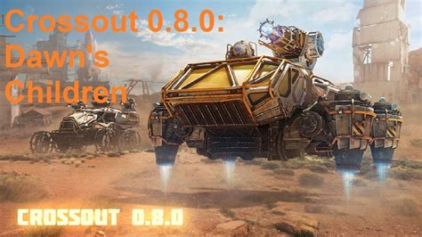 [crossout] Update Amazing New Parts W Dawn's Children New Faction! Youtube