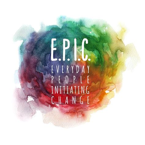 E.P.I.C. (Everyday People Initiating Change)