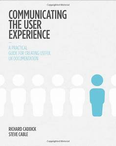 Communicating The User Experience  A Practical Guide For