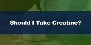 Should You Take Creatine