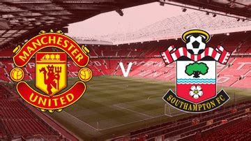 Manchester United Vs Southampton: (Match Preview, Kick-off ...