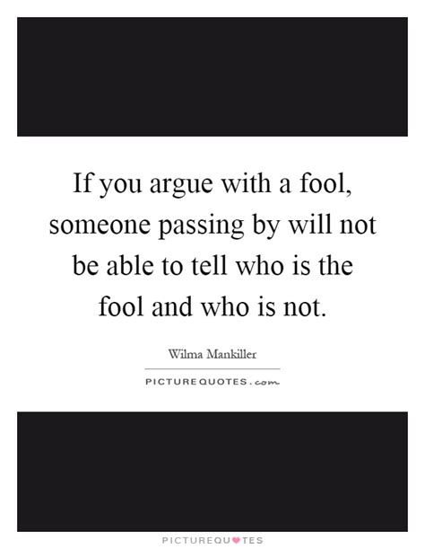 When You Argue With A Fool Quotes