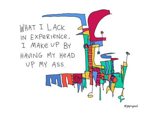 what i lack in experience i make up for gapingvoid