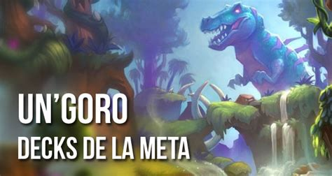 meta decks hearthstone ungoro un goro liste des decks populaires de la m 233 ta