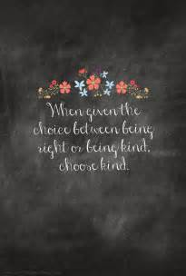 The Choice Between Being Right or Kind Choose Kind When Given