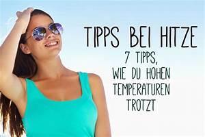 Tipps Gegen Hitze : tipps bei hitze 7 tipps wie du hohen temperaturen trotzt ~ A.2002-acura-tl-radio.info Haus und Dekorationen