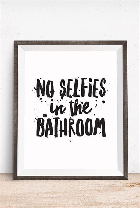 printable art bathroom quote  selfies   bathroom
