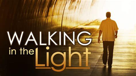 walking in the light walking in the light part 2