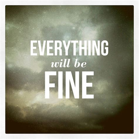Everything Will Fine Quotes