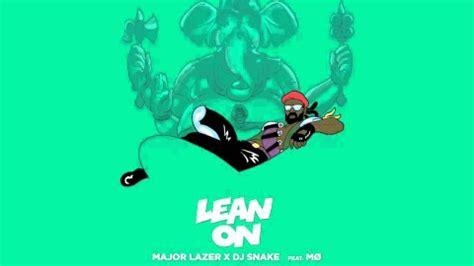 Le Nã On by Lean On Major Lazer Feat Dj Snake M 216 Con Testo E