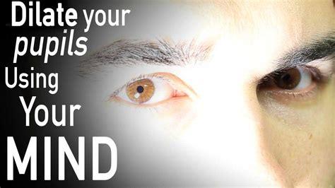 dilate  pupils   mind youtube