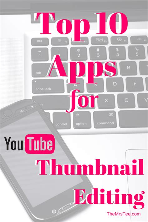best thumbnail top 10 apps for thumbnail editing themrstee