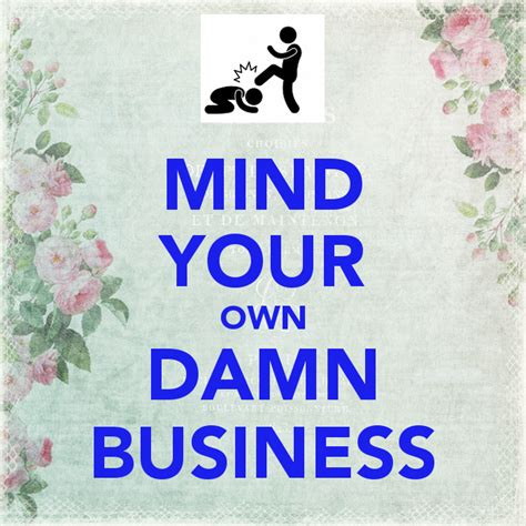 Quotes Mind Your Own Damn Business