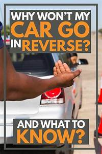 Why Won U2019t My Car Go In Reverse   And What To Do About It