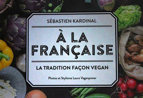 nouveau livre de cuisine nouveau livre de cuisine végane a la française la