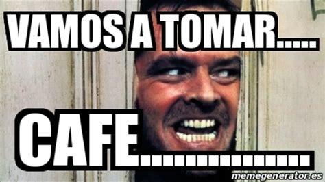 Cafe Memes - meme personalizado vamos a tomar cafe 19306720