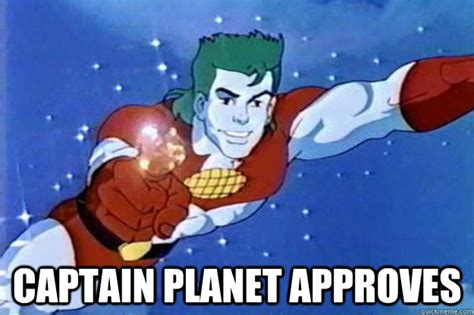Captain Planet Meme - captain planet approves memes quickmeme