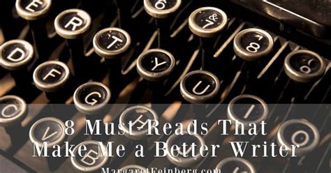 8 Mustreads That Make Me A Better Writer  Margaretfeinbergcom  Margaret's Musings