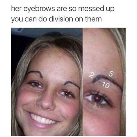 Bushy Eyebrows Meme - 93 best make up do s and don t images on pinterest ha ha funny stuff and so funny