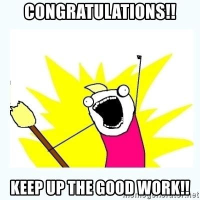 Meme Generator All The Things - congratulations keep up the good work all the things meme generator