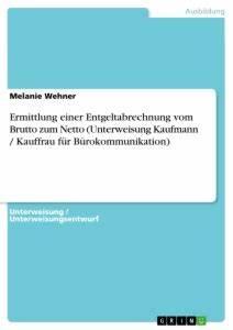 Netto Vom Brutto Berechnen Formel : ermittlung einer entgeltabrechnung vom brutto zum netto self publishing bei grin ~ Themetempest.com Abrechnung