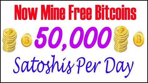 bitcoins mined per day free 50 000 satoshis per day mine free bitcoins without