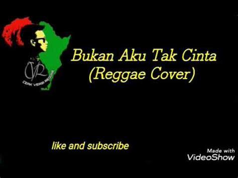 bukan  tak cinta lirik lagu reggae cover youtube