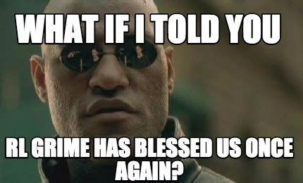 Meme What If - meme creator what if i told you rl grime has blessed us