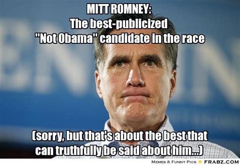 Romney Meme - mitt romney the best publicized quot not obama quot candidate in the race mitt romney meme