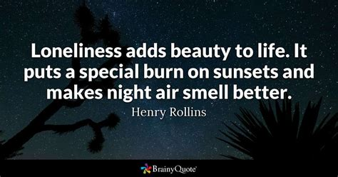 loneliness adds beauty  life  puts  special burn