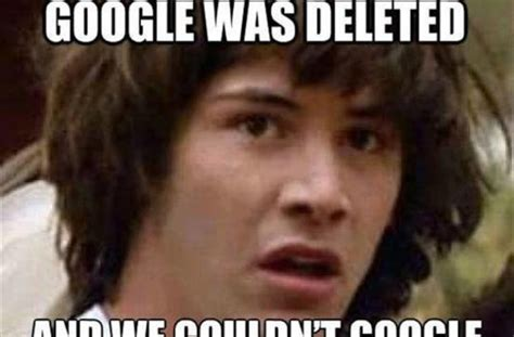 what if google was deleted funny pictures quotes memes