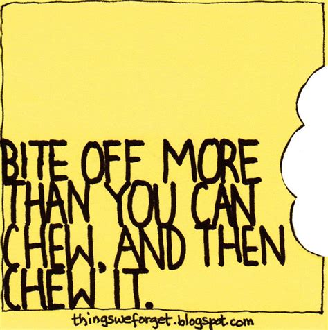 chew than bite quotes then words sayings