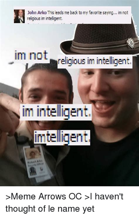 Intelligent Memes - john arkothis leads me back to my favorite saying im not religious im intelligent im not
