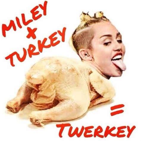 Miley Cyrus Turkey Meme - miley turkey twerky thanksgiving holidays that rock pinterest thanksgiving and turkey