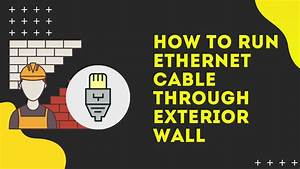 How To Run Ethernet Cable Through Exterior Wall In The