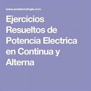 Ejercicios Resueltos De Potencia Electrica En Continua Y Alterna