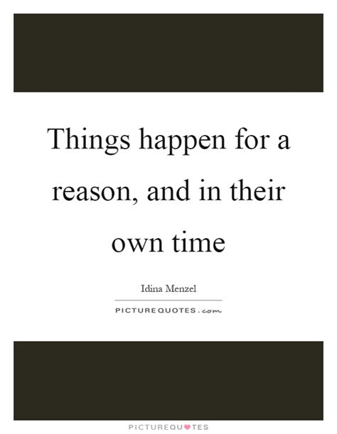 Things Happen Reason Quotes Sayings