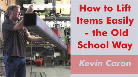 How To Lift Items Easily  The Old School Way Kevin
