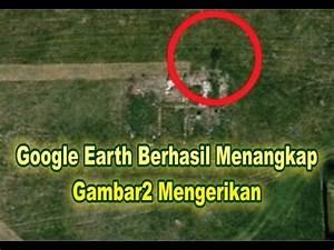 Download Penampakan Mengerikan Di Google Earth Seri ...