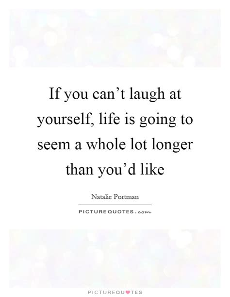 If You Cant Laugh At Yourself Quotes
