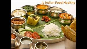 Is Indian Food Healthy,How Healthy Is Indian Food? Is