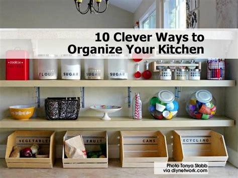 ideas to organize kitchen 10 clever ways to organize your kitchen