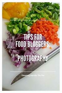 Food Bloggers Photography - Thinking Outside The Pot
