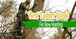 5 Best Ladder Stand For Bow Hunting Reviews  2020 Guide