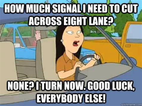 Bad Driver Memes - good luck everybody else bad driver meme funny comedy humor my thoughts exactly