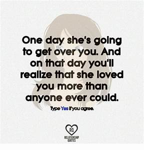 One Day She's Golng to Get Over You and on That Day You'll ...